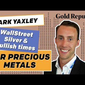 WallStreetSilver, Silver Squeeze, the Future of Gold and Bitcoin w/ Mark Yaxley and Gold Republic