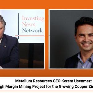 Metallum Resources CEO Kerem Usenmez: High Margin Mining Project for the Growing Copper Zinc Demand