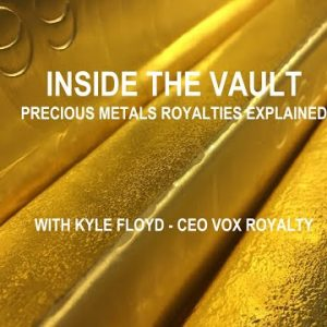 PRECIOUS METALS ROYALTIES EXPLAINED w/ Kyle Floyd VOX ROYALTY - Inside The Vault w/ Mark Yaxley